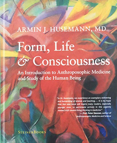 Form, Life, and Consciousness: An Introduction to Anthroposophic Medicine and Study of the Human Being