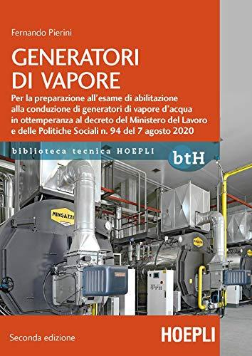 Generatori di vapore. Per la preparazione all'esame di abilitazione alla conduzione di generatori di vapore d'acqua in ottemperanza al decreto del ... Politiche Sociali n. 94 del 7 agosto 2020