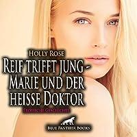 Reif trifft jung - Marie und der heisse Doktor | Erotische Geschichte Audio CD: Seine Blicke, seine Haende, sein Mund sind ueberall ...