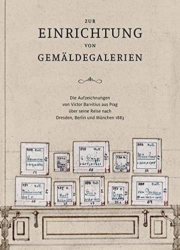 Zur Einrichtung von Gemäldegalerien: Die Aufzeichnungen von Victor Barvitius aus Prag über seine Reise nach Dresden, Berlin und München 1883
