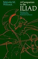 A Companion to the Iliad: Based on the Translation by Richmond Lattimore (Phoenix Books)