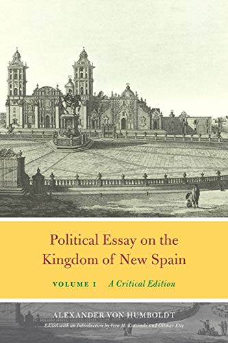 Humboldt, A: Political Essay on the Kingdom of New Spain, Vo: A Critical Edition (Alexander Von Humboldt in English, Band 1)