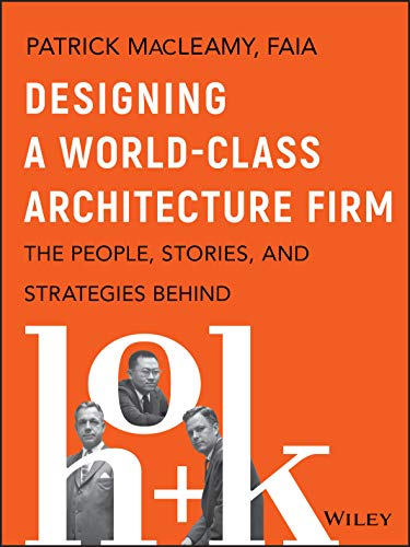 Designing a World-Class Architecture Firm: The People, Stories, and Strategies Behind HOK
