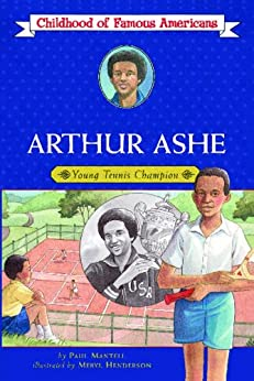 Arthur Ashe: Young Tennis Champion (Childhood of Famous Americans) by [Paul Mantell, Meryl Henderson]