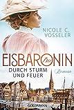 Die Eisbaronin: Durch Sturm und Feuer - Roman - Die Eisbaronin-Saga 2