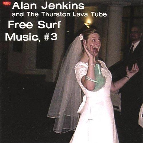 Free Surf Music 3 by Alan Jenkins & The Thurston Lava Tube (2007-05-03)