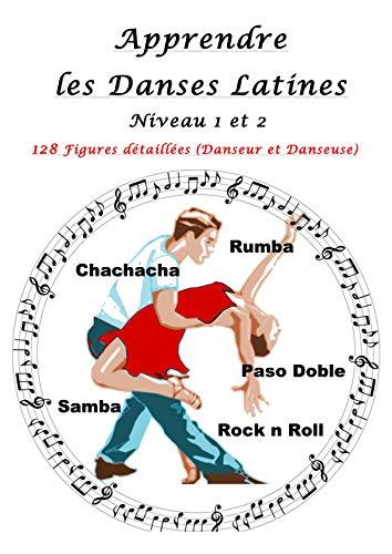 Apprendre les Danses Latines: Niveau 1 et 2: 128 Figures détaillées (Danseur et Danseuse) (French Edition)