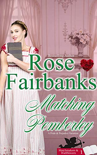 Matching Pemberley: A Pride & Prejudice Novella Variation (Matchmakers & Wallflowers Book 1) by [Rose Fairbanks]