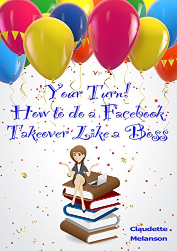 Download Your Turn!: How to do a Facebook Takeover Like a Boss (English Edition) B00Z2DLLXK