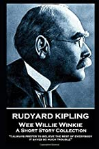 "Rudyard Kipling - Wee Willie Winkie: ""I always prefer to believe the best of everybody; it saves so much trouble"""