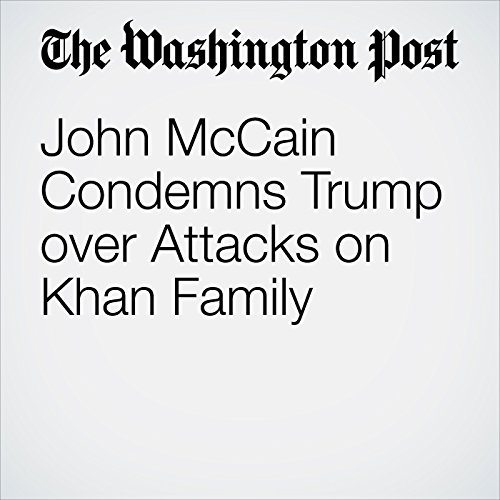 John McCain Condemns Trump over Attacks on Khan Family cover art