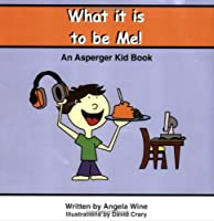 What It Is to Be Me!: An Asperger Kid Book