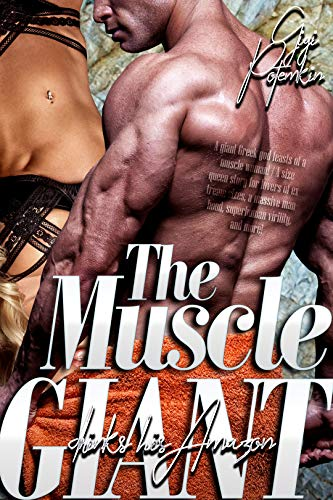 The Muscle Giant drinks his Amazon: A giant Greek god feasts on a muscle woman! / A size queen story for lovers of extreme sizes, massive manhoods, superhuman ... more! (Greek God, Mountain Lesbians Book 3)