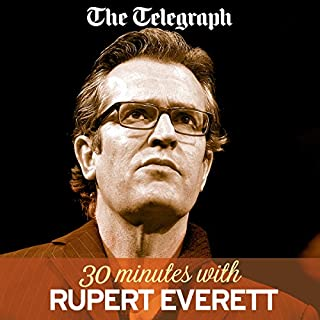 The Telegraph: 30 Minutes with Rupert Everett                   By:                                                                                                                                 Rupert Everett,                                                                                        The Telegraph                               Narrated by:                                                                                                                                 Matthew Stadlen                      Length: 30 mins     12 ratings     Overall 3.6