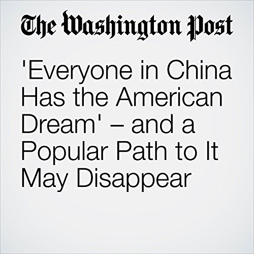 'Everyone in China Has the American Dream' – and a Popular Path to It May Disappear copertina