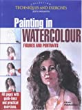 Painting in Watercolour: Figures and Portraits (The techniques & exercises collection)...