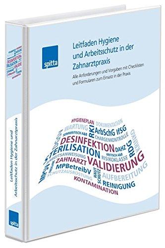 Leitfaden Hygiene und Arbeitsschutz in der Zahnarztpraxis: Alle Anforderungen und Vorgaben mit Checklisten und Formularen zum Einsatz in der Praxis
