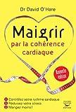 Maigrir par la cohérence cardiaque - Nouvelle édition: Contrôlez votre rythme cardiaque, réduisez votre stress, mangez moins ! (Guides pratiques)