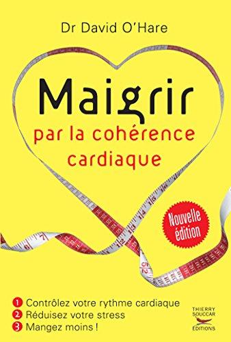 Maigrir par la cohérence cardiaque - Nouvelle édition: Contrôlez votre rythme cardiaque,...