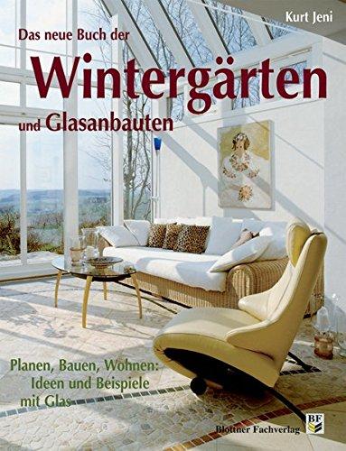 Das neue Buch der Wintergärten und Glasanbauten: Planen, Bauen, Wohnen: Ideen mit Glas
