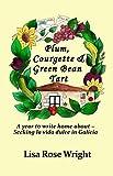 Plum, Courgette & Green Bean Tart: A year to write home about - Seeking la vida dulce in Galicia (Writing Home Book 1)