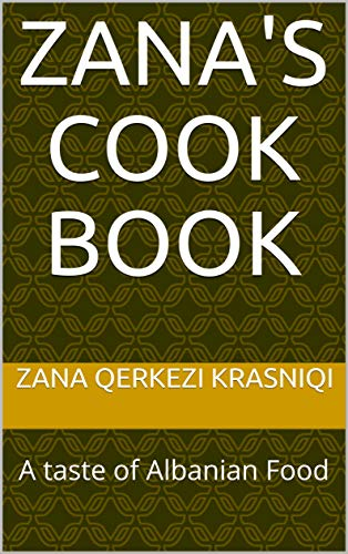 Zana's Cook Book: A taste of Albanian Food (English Edition)