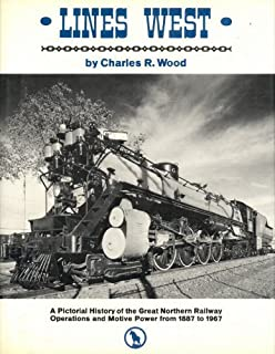 Lines West: A Pictorial History of the Great Northern Railway Operations and Motive Power from 1887 to 1967