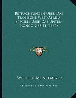 Betrachtungen Uber Das Tropische West-Afrika Speciell Uber Das Unter-Kongo-Gebiet (1886)