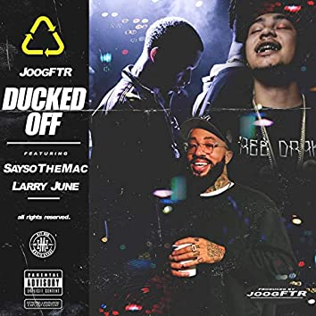 Ducked Off (feat. SaySoTheMac & Larry June)