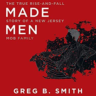 Made Men     The True Rise-and-Fall Story of a New Jersey Mob Family              By:                                                                                                                                 Greg B. Smith                               Narrated by:                                                                                                                                 Peter Berkrot                      Length: 9 hrs and 48 mins     33 ratings     Overall 4.4