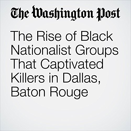 The Rise of Black Nationalist Groups That Captivated Killers in Dallas, Baton Rouge cover art
