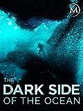 The Dark Side of the Ocean