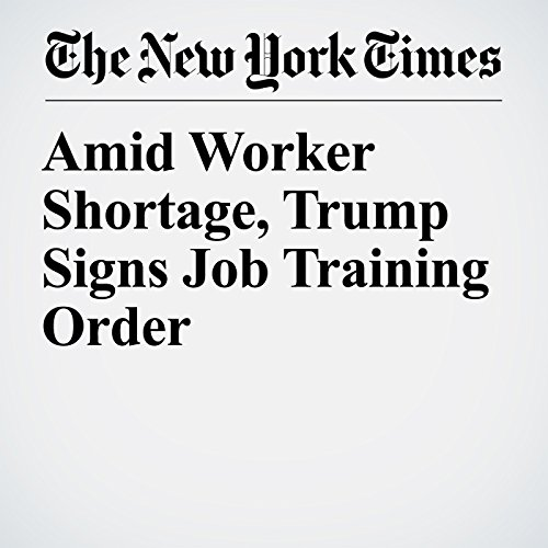 Amid Worker Shortage, Trump Signs Job Training Order copertina