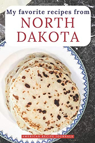My favorite recipes from North Dakota: A useful book to write down your best American meals