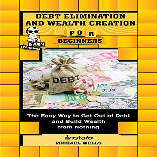 Debt Elimination and Wealth Creation for Beginners audiobook cover art