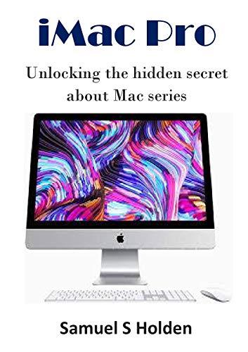 iMac Pro: Unlocking the hidden secret about Mac series (English Edition)