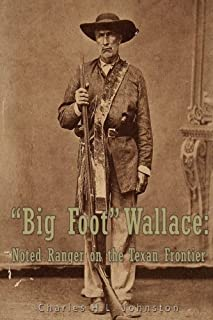 """""""Big Foot"""" Wallace:  Noted Ranger on the Texan Frontier"""