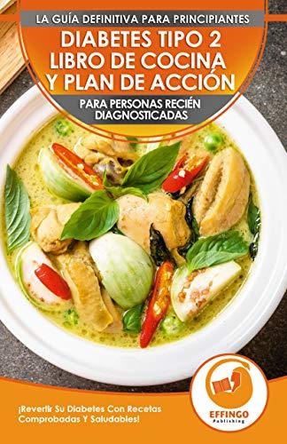Diabetes Tipo 2 Libro De Cocina Y Plan De Acción Para Personas Recién Diagnosticadas: ¡Revertir S