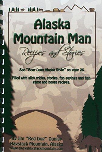 Alaska Mountain Man Recipes and Stories