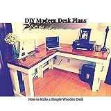 DIY Modern Desk Plans: How tо Make a Simple Wooden Desk (English Edition)