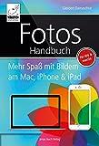 Fotos Handbuch: Mehr Spaß mit Bildern am Mac, iPhone & iPad - für iOS & macOS (German Edition)...