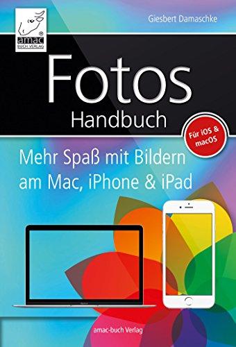 Fotos Handbuch: Mehr Spaß mit Bildern am Mac, iPhone & iPad - für iOS & macOS