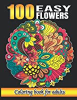 100 Easy Flowers coloring book for adults: Simple and Beautiful Flowers Designs. Relax, Fun, Easy Large Print Coloring Pages for Seniors   Coloring Pages for Seniors and Beginners, Women, Dementia Patients, 100 Easy Flowers Coloring Book for Beginners