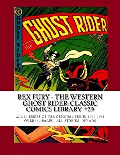 Rex Fury - The Western Ghost Rider: Classic Comics Library #29: All 14 Issues Of The Original Series 1950-1954 -- Over 350 Pages - All Stories - No Ads
