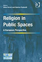 Religion in Public Spaces: A European Perspective (Cultural Diversity and Law in Association with RELIGARE)