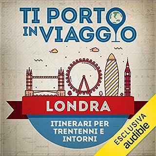 Ti porto in viaggio: Londra. Itinerari per trentenni e dintorni copertina