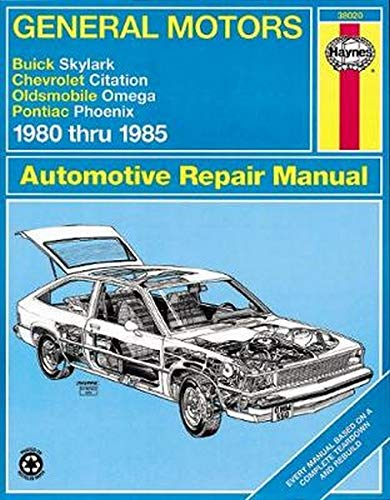 General Motors - Buick Skylark, Chevrolet Citation, Oldsmobile Omega, Pontiac Phoenix: 1980 thru 1985 (Haynes Manuals)