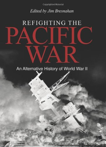 Compare Textbook Prices for Refighting the Pacific War: An Alternative History of World War II 1st Edition ISBN 9781591140795 by Bresnahan, Jim