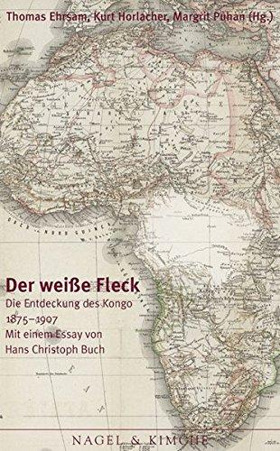 Der weisse Fleck: Die Entdeckung des Kongo 1875-1908