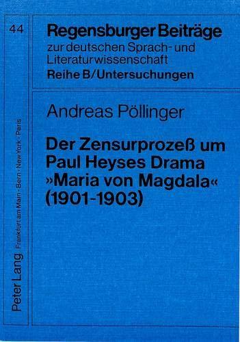 Der Zensurprozeß um Paul Heyses Drama «Maria von Magdala» (1901-1903): Ein Beispiel für die Theaterzensur im Wilhelminischen Preußen: Ein Beispiel ... / Reihe B: Untersuchungen, Band 44)